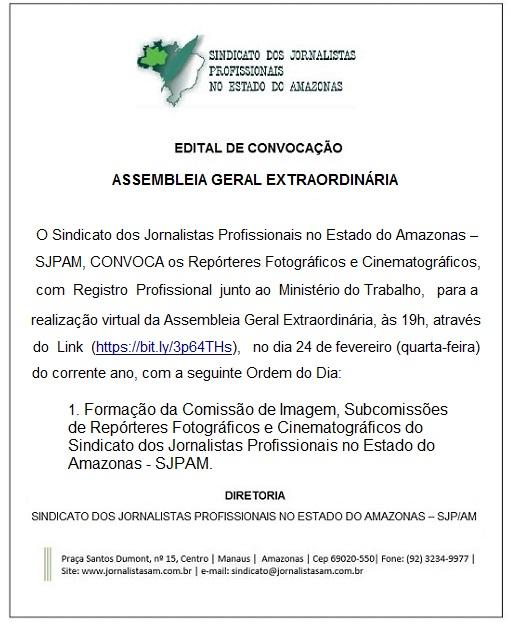 O Sindicato dos Jornalistas Profissionais no Estado do Amazonas - SJP/AM, realiza no próximo dia 24/02, Assembleia geral para composição da nova Comissão de Imagens da entidade. Por via virtual, serão indicados e votados os nomes dos colegas representantes dos repórteres fotográficos e cinematográficos no âmbito da entidade sindical, ao triênio 2021/2023. A comissão tem como objetivo acolher  as demandas, propor projetos e fortalecer  às ações sindicais em resposta às demandas do setor no exercício da profissão de jornalista.