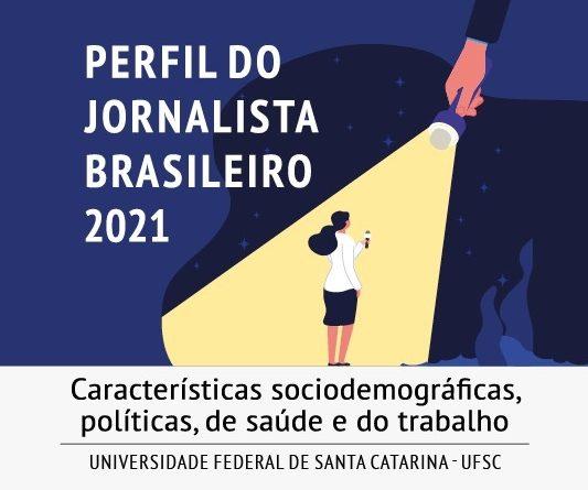 """Os  jornalistas estão convidados a participar, entre o final de abril e começo de junho, da pesquisa """"Perfil do Jornalista Brasileiro 2021"""